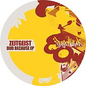 Dub Because - Single by Zeitgeist