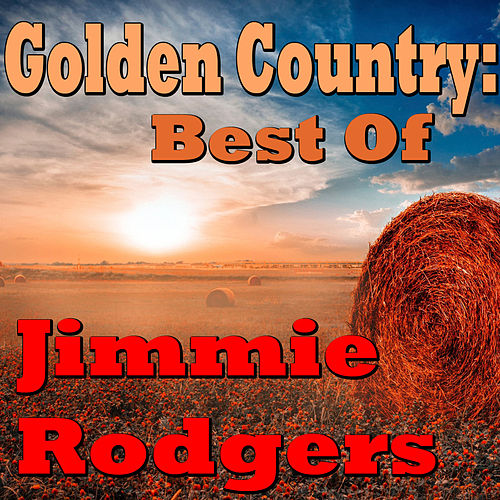 Golden Country: Best Of Jimmie Rodgers by Jimmie Rodgers