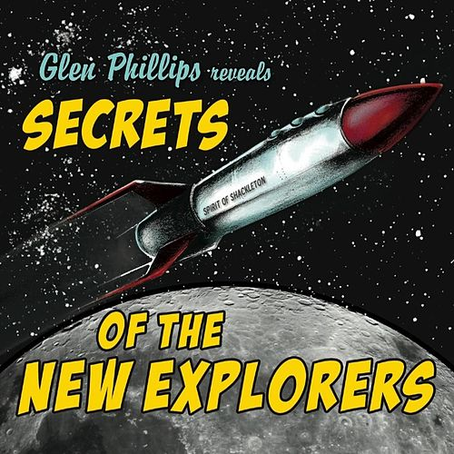 Secrets of the New Explorers by Glen Phillips