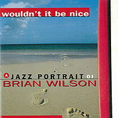 Wouldn't It Be Nice - a Jazz Portrait of Brian Wilson by Various Artists