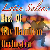 Latin Salsa: Best Of Roy Hamilton Orchestra by The Roy Hamilton Orchestra