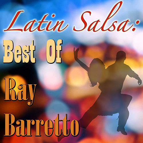 Latin Salsa: Best Of Ray Barretto by Ray Barretto