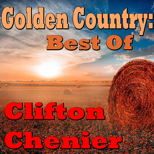 Golden Country: Best Of Clifton Cherier by Clifton Chenier