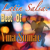 Latin Salsa: Best Of Yma Sumac by Yma Sumac