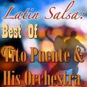Latin Salsa: Best Of Tito Puente & His Orchestra by Tito Puente