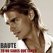Tu No Sabes Que Tanto by Carlos Baute