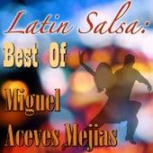 Latin Salsa: Best Of Miguel Acaves Mejias by Miguel Aceves Mejia
