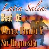 Latin Salsa: Best Of Perez Prado Y Su Orquesta by Perez Prado