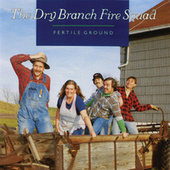 Fertile Ground by The Dry Branch Fire Squad