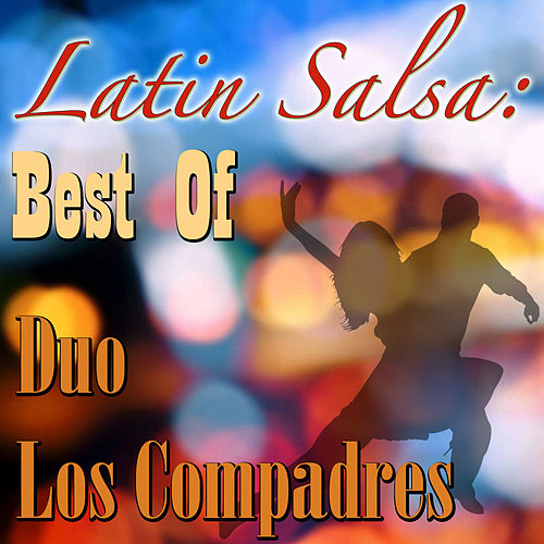 Latin Salsa: Best Of Duo Los Compadres by Duo Los Compadres