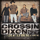 I Love My Old Bird Dog (& I Love You Too) by Crossin Dixon