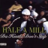 Da Hustle Don't Stop by Half-A-Mill