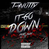 It Goes Down (feat. Swiv) - Single by T-Nutty
