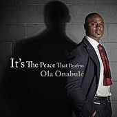 It's the Peace That Deafens by Ola Onabule