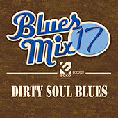 Blues Mix, Vol. 17: Dirty Soul Blues by Various Artists
