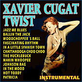 Xavier Cugat . Twist Instrumental by Xavier Cugat