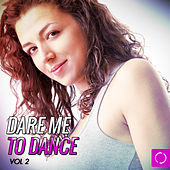 Dare Me 2 Dance, Vol. 2 by Various Artists