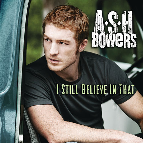 I Still Believe in That by Ash Bowers