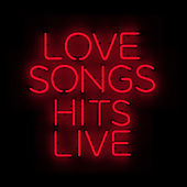 Love Songs Hits Live by Various Artists