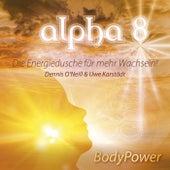 Alpha 8 - Body Power - Die Energiedusche für mehr Wachsein by Dennis O'Neill