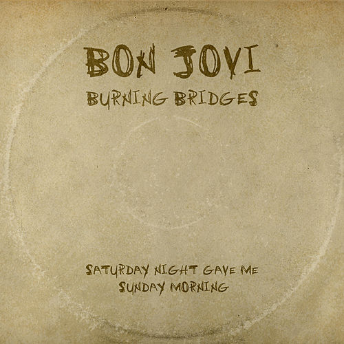 Saturday Night Gave Me Sunday Morning by Bon Jovi