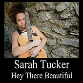 Hey There Beautiful by Sarah Tucker