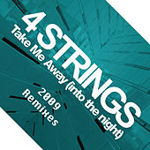 Take Me Away (Into The Night) [2009 Remixes] by 4 Strings