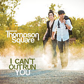 I Can't Outrun You by Thompson Square
