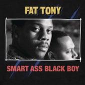 Smart Ass Black Boy by Fat Tony