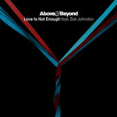 Love Is Not Enough (The Remixes) by Above & Beyond