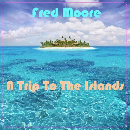 A Trip to the Islands by Fred Moore