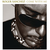 Come With Me by Roger Sanchez