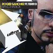 Bang That Box by Roger Sanchez