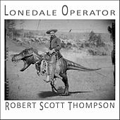 Lonedale Operator by Robert Scott Thompson