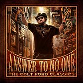 Answer to No One: The Colt Ford Classics by Colt Ford