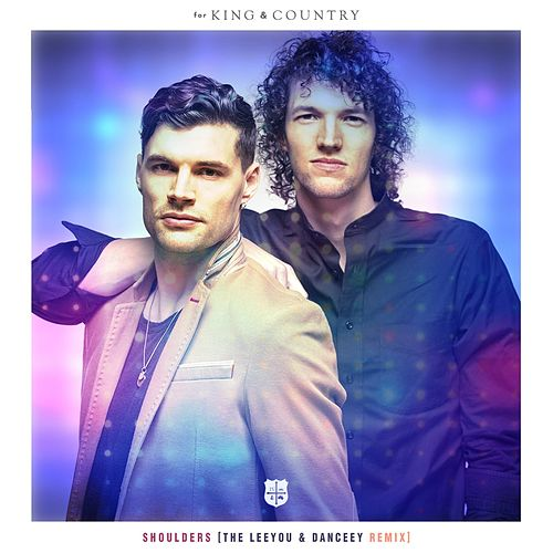 Shoulders (The Leeyou & Danceey Remix) by For King & Country