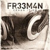 Cough It Up by Fr33m4n