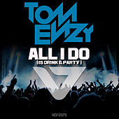 All I Do [Is Drink & Party] by Tom Enzy