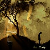 Days Without You - Single by Pete Hawkes