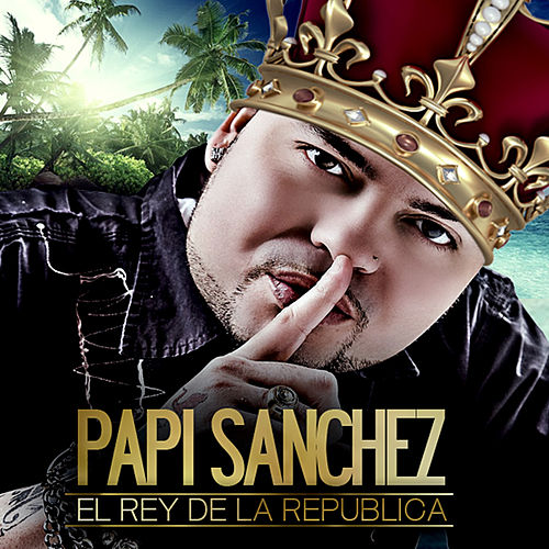 El Rey de la República by Papi Sanchez
