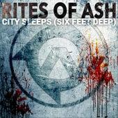 City Sleeps (Six Feet Deep) by Rites Of Ash