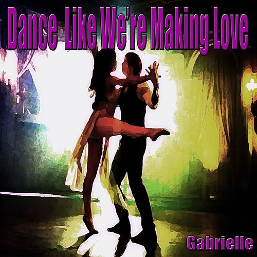 Dance Like We're Making Love (Remake Remix to Ciara) by Gabrielle