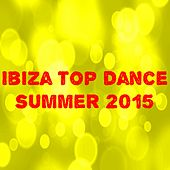 Ibiza Top Dance Summer 2015 (50 Top Hits for Your Party) by Various Artists