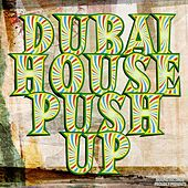 Dubai House Push Up by Various Artists