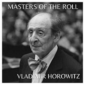 The Masters Of The Roll - Vladimir Horowitz by Vladimir Horowitz