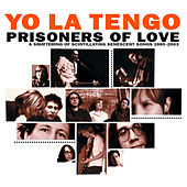 Prisoners of Love - A Smattering of Scintillating Senescent Songs 1985-2003 by Yo La Tengo