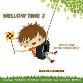 Mellow Time 2: Classic Songs for the Whole Family by Daniel Nahmod