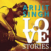 Arijit Singh Love Stories by Various Artists