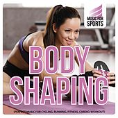 Music for Sports: Body Shaping (Perfect Music for Cycling, Running, Fitness, Cardio, Workout) by Various Artists