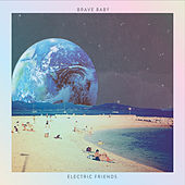 Electric Friends by Brave Baby
